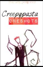 Creepypasta Oneshots by 0xcrazy_peoplex0