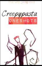 Creepypasta Oneshots by 0xcrazy_peoplex0