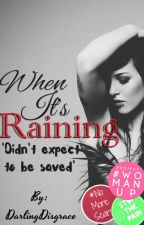 When It's Raining [COMPLETED] by DarlingDisgrace