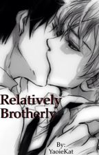 Relatively Brotherly (BoyXBoy) by YaoieKat