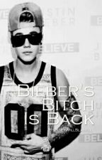 Bieber's Bitch Is Back ||Justin Bieber|| by JileyWillSlayAll