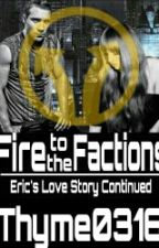 Fire to the Factions (Insurgent) - Eric's Love Story Continued by MultiFandomAccount0