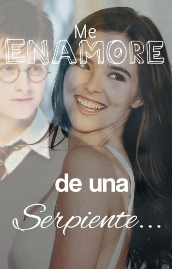 Me enamore de una serpiente (Harry Potter y tu) (&Uno&) (EDITANDO)