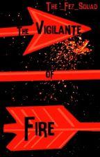 Vigilante of Fire by The_Fez_Squad
