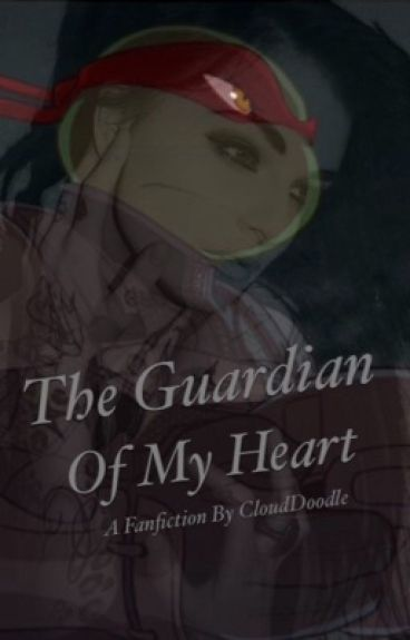 The Guardian Of My Heart (TMNT Love Story){COMPLETED}