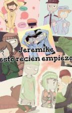 Jeremike~ esto recién empieza by Shailu-fnaf