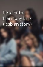 It's a Fifth Harmony kink (lesbian story) by 5HFicsforthewin