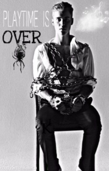 PLAYTIME IS OVER! - Justin Bieber fanfiction