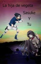 la hija de vegeta (sasuke y tu) by MelayoloOlaKAse
