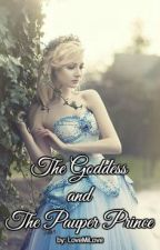 The Goddess and The Pauper Prince by LoveMiLove