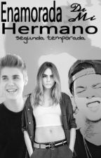 Enamorada de mi hermano Segunda temporada - Novelas de Justin Bieber y tu. by JocheRamirez