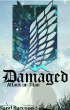 Damaged (Attack on Titan Fanfiction) by SandRaccoon