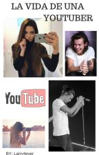 La vida de una youtuber -Harry y Tú- by Larry4ever_