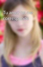 Tu amor no me corresponde by Selice98