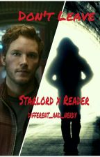 Dont Leave (Starlord x Reader) by different_and_nerdy