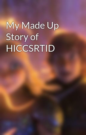 My Made Up Story of HICCSRTID by Samsonite1131