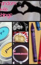 Random little things by fangirlsomeee