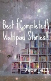 Best {Completed} Wattpad Stories!! by Jwow_411