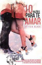 10 Razões para te Amar (Completa) by LeticiaBlack