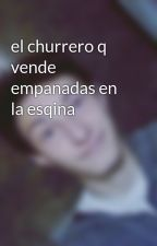 el churrero q vende empanadas en la esqina by fede_Chianetta