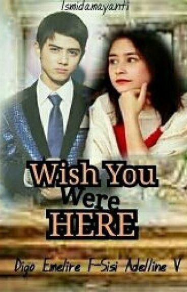 Wish You Were Here (SUDAH DITERBITKAN!!)