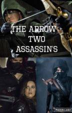 The Arrow plus two assassins {a arrow fanfiction} by skylarhackett