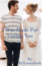 I Was Made For Loving You by HJLstorybook