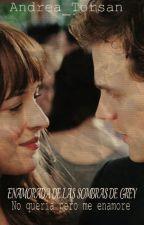 1#Enamorada de las Sombras de Grey * no queria pero me enamore * by Andrea_Torsan