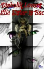 Diabolik Lovers ~ Little Sister is Back by en521cool