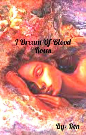 I Dream Of Blood Roses by CheesyAndUnoriginal