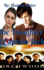 Daughter of Captain Jack (Torchwood  and Doctor Who Fanfic) by Hannah_Hatter
