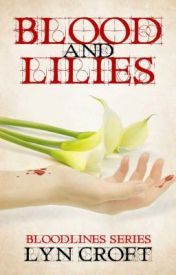 Blood and Lilies (Bloodlines) by LynCroft