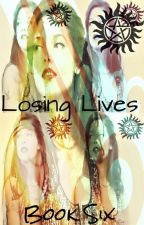 Losing Lives / Book Six / The Life Series / Supernatural by mysticfalls1997