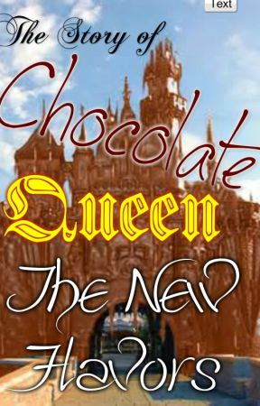 Chocolate Queen: The New Flavors by _Chocolate_Queen_
