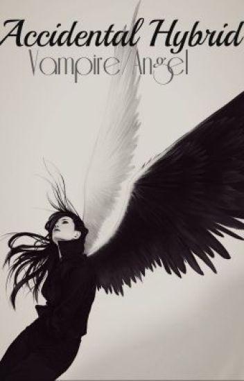 Accidental hybrid: vampire/angel (BK1) (OLD VERSION)