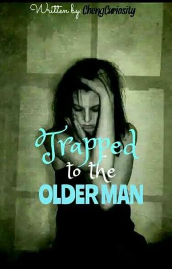 Trapped to the Older Man