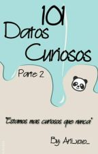 101 Datos Curiosos ~Parte 2~ by Arii_xoxo_