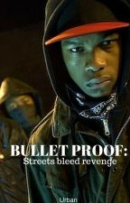 Bullet Proof: Streets Bleed Revenge by QueenJanelle_