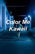 Color Me Kawaii    Malum (boyxboy) COMING SOON by TheAmazingWorldOfFic