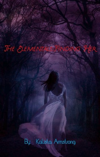 The Elementals: Finding Her [EDITING: 6-1-18 to 6-28-18]