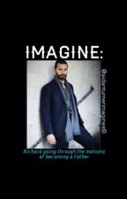 IMAGINE: Richard going through the motions of becoming a father by Aidanturnerimagines