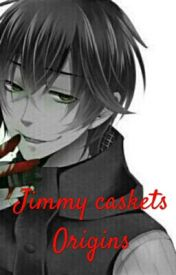Jimmy caskets Origins by The_Once_ler