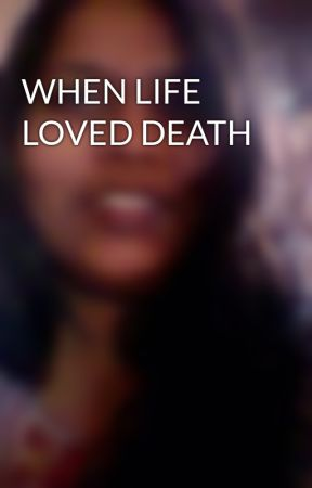 WHEN LIFE LOVED DEATH by tamerir