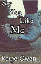 Say You Like Me by dark_bubbles62
