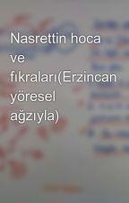 Nasrettin hoca ve fıkraları(Erzincan yöresel ağzıyla) by Betus_2411