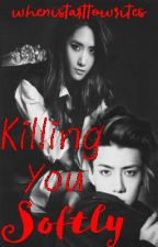 Killing You Softly[one-shot] by whenistarttowrites