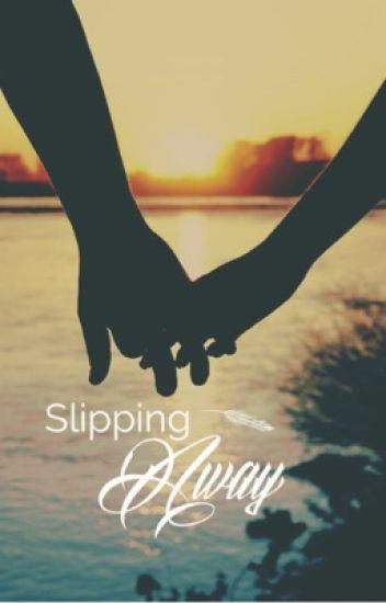 Slipping Away Lifeislukebryan Wattpad