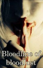 Bloodline Of Bloodlust(Forbidden Novel) by Casualty_Of_Love