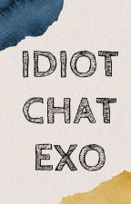 Idiot Chat EXO by bleuheart_