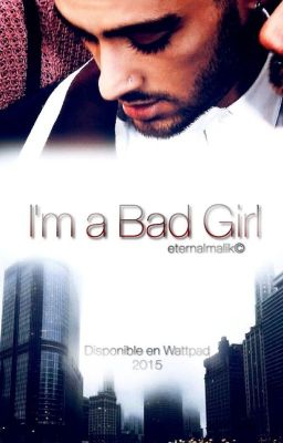 I'm a bad girl (Zayn Malik Fan Fiction)